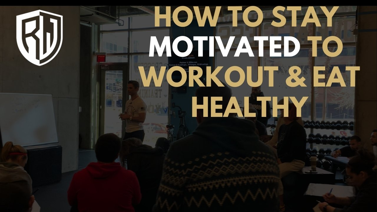 How to stay Motivated To Workout & Eat Healthy